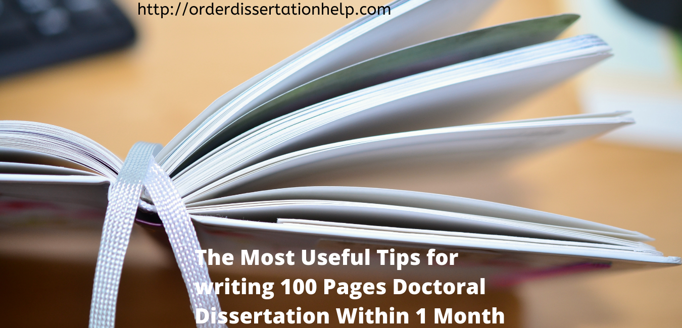 The Most Useful Tips for writing 100 Pages Doctoral Dissertation Within 1 Month